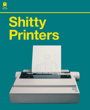 Shitty Printers by Blue Star Press and JP Garrigues