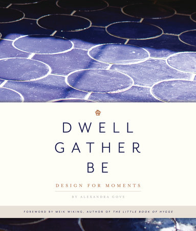 Dwell, Gather, Be by Alexandra Gove
