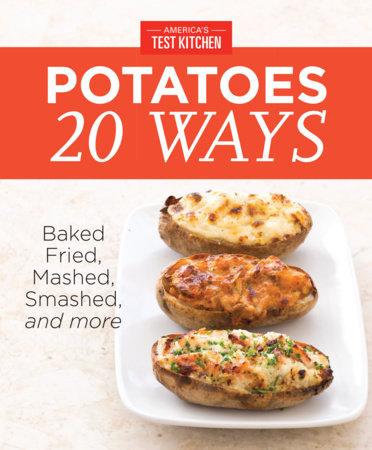 America's Test Kitchen Potatoes 20 Ways by
