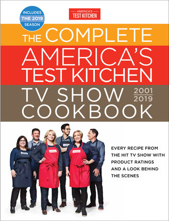 The Complete America's Test Kitchen TV Show Cookbook 2001 - 2019 by