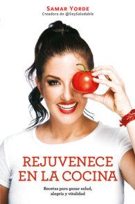 Rejuvenece en la cocina: Recetas para ganar salud, alegria y vitalidad / Rejuvenate Yourself in the Kitchen: Recipes for Generating Health, Joy, and Vita