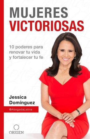 Mujeres Victoriosas: 10 poderes para renovar tu vida y fortalecer tu fe / Victorious Women by Jessica Dominguez
