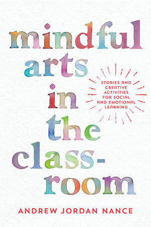 Mindful Arts in the Classroom by Andrew Jordan Nance