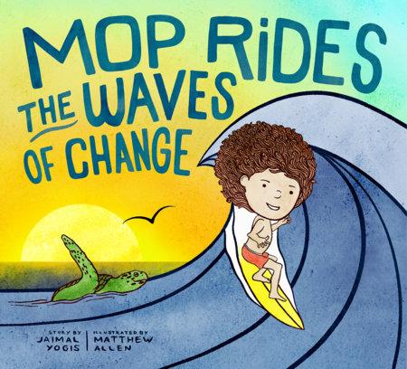 Mop Rides the Waves of Change by Jaimal Yogis