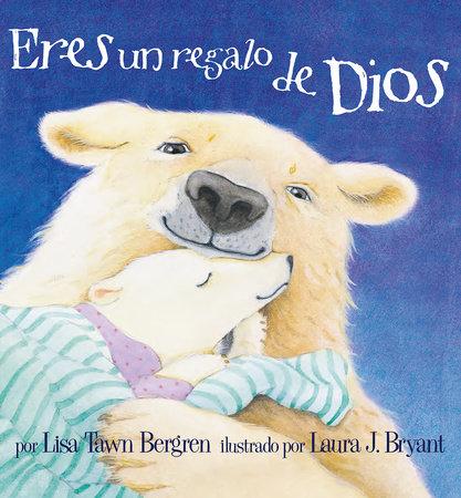 Eres un regalo de Dios / God Gave Us You by Lisa Tawn Bergren