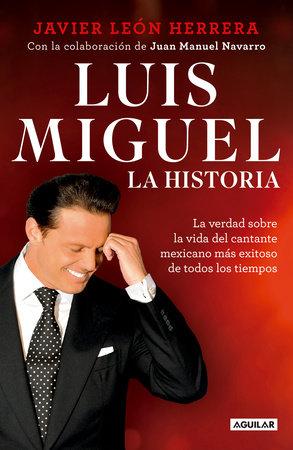 Luis Miguel: La historia / Luis Miguel: The Story by Javier Leon Herrera