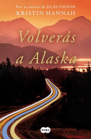 Volverás a Alaska / The Great Alone by Kristin Hannah
