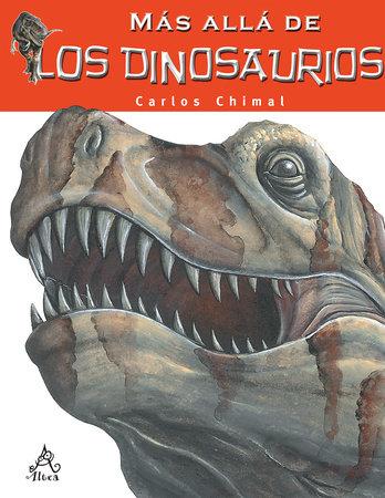 Más allá de los dinosaurios / Farther than the Dinosaurs by Carlos Chimal