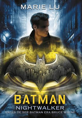 Batman: Nightwalker (Spanish Edition) by Marie Lu