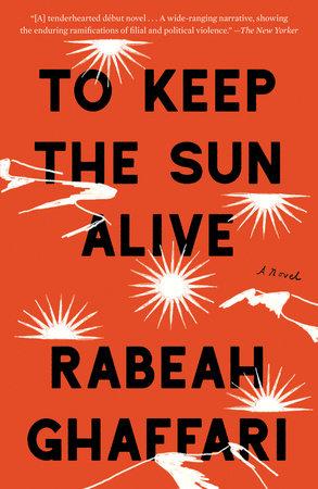 To Keep the Sun Alive by Rabeah Ghaffari