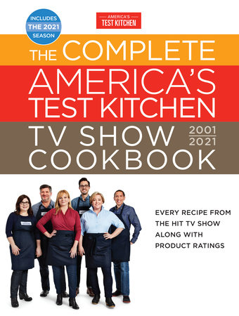 The Complete America's Test Kitchen TV Show Cookbook 2001-2021 by