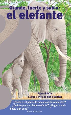Grande, fuerte y sabio: el elefante / Big, Strong and Smart Elephant by Pierre Pfeffer