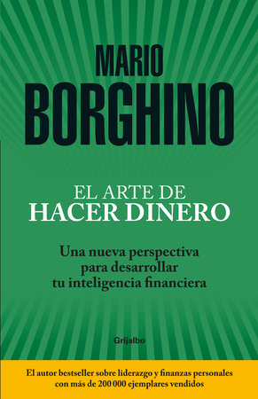 El arte de hacer dinero: Una nueva perspectiva para desarrollar su inteligencia financiera / The Art of Making Money by Mario Borghino