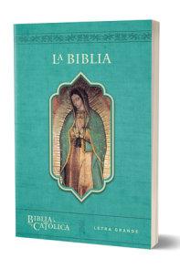 La Biblia Católica: Edición letra grande. Rústica, azul, con Virgen de Guadalupe en cubierta / Catholic Bible. Paperback, blue, with Virgen on the cover