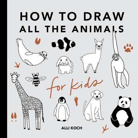All the Animals: How to Draw Books for Kids by Alli Koch