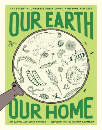 Our Earth, Our Home by Kai Sawyer and Azusa Fukuoka