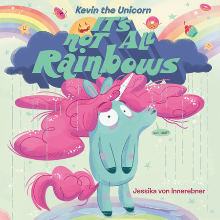 Kevin the Unicorn: It's Not All Rainbows by Jessika von Innerebner