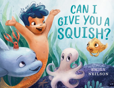 Can I Give You a Squish? by Emily Neilson