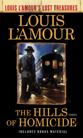 The Hills of Homicide (Louis L'Amour's Lost Treasures) by Louis L'Amour