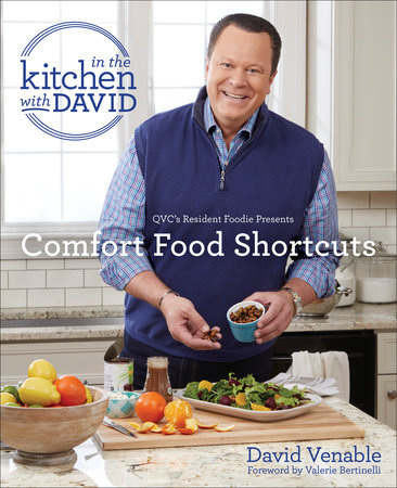 """Comfort Food Shortcuts: An """"In the Kitchen with David"""" Cookbook from QVC's Resident Foodie by David Venable"""