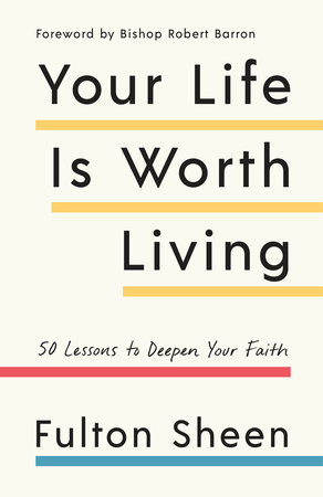 Your Life Is Worth Living by Fulton Sheen