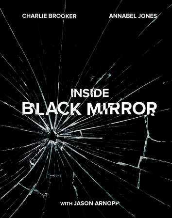 Inside Black Mirror by Charlie Brooker, Annabel Jones and Jason Arnopp