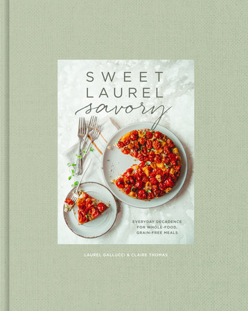 Sweet Laurel Savory by Laurel Gallucci and Claire Thomas