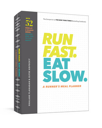 Run Fast. Eat Slow. A Runner's Meal Planner by Shalane Flanagan and Elyse Kopecky