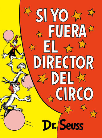 Si yo fuera el director del circo (If I Ran the Circus) by Dr. Seuss