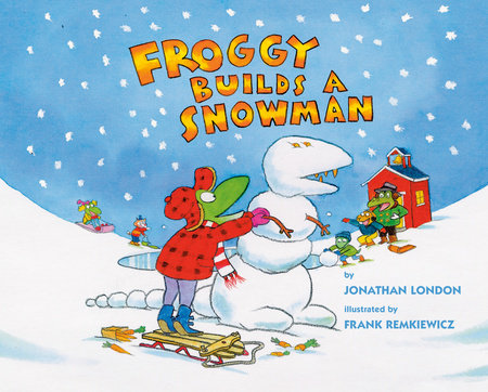 Froggy Builds a Snowman by Jonathan London; Illustrated by Frank Remkiewicz