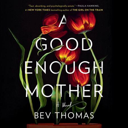 A Good Enough Mother by Bev Thomas | PenguinRandomHouse com: Books