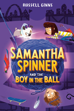 Samantha Spinner and the Boy in the Ball by Russell Ginns