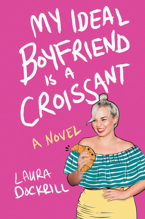 My Ideal Boyfriend Is a Croissant by Laura Dockrill