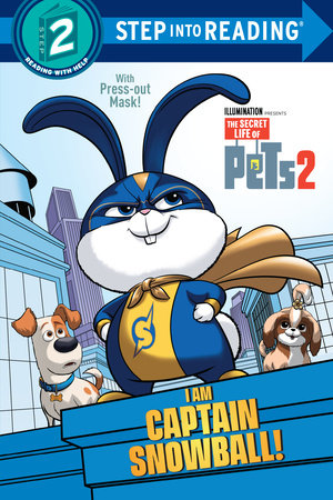 I Am Captain Snowball! (The Secret Life of Pets 2) by Dennis R. Shealy
