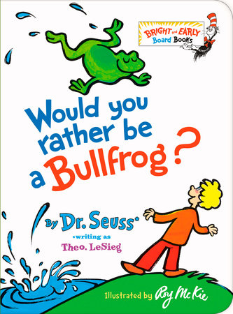 Would You Rather Be a Bullfrog? by Dr. Seuss writng as Theo. LeSieg; illustrated by Roy McKie