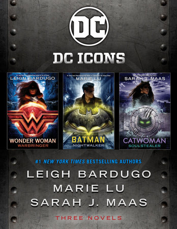The DC Icons Series by Leigh Bardugo, Marie Lu and Sarah J. Maas