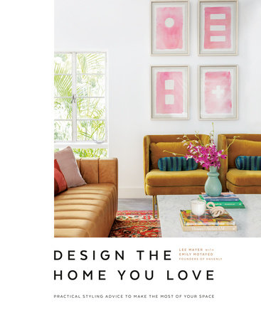 Design the Home You Love by Lee Mayer and Emily Motayed
