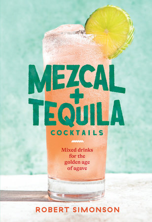Mezcal and Tequila Cocktails by Robert Simonson