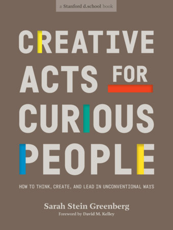 Creative Acts for Curious People by Sarah Stein Greenberg and Stanford d.school