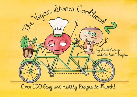 The Vegan Stoner Cookbook 2 by Sarah Conrique and Graham I. Haynes