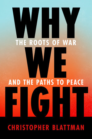 Why We Fight by Christopher Blattman