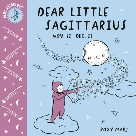 Baby Astrology: Dear Little Sagittarius by Roxy Marj