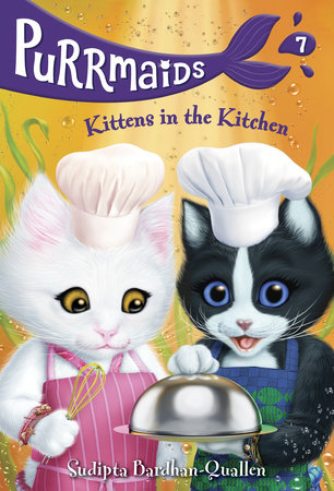 Purrmaids #7: Kittens in the Kitchen by Sudipta Bardhan-Quallen