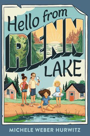Hello from Renn Lake by Michele Weber Hurwitz