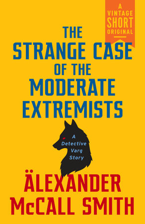The Strange Case of the Moderate Extremists by Alexander McCall Smith