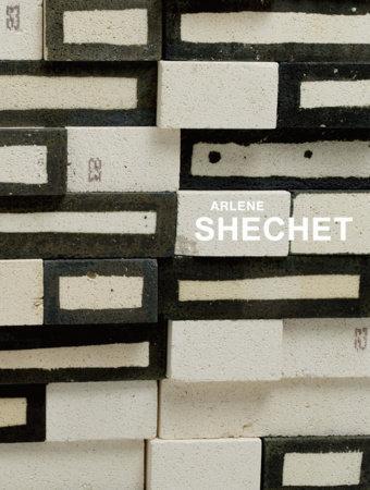 Arlene Shechet by Jenelle Porter and Arlene Shechet