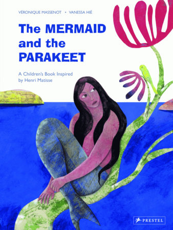 The Mermaid and the Parakeet by Veronique Massenot