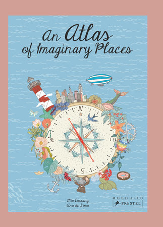 An Atlas of Imaginary Places by Mia Cassany