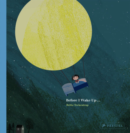Before I Wake Up… by Britta Teckentrup