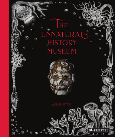 The Unnatural History Museum by Viktor Wynd